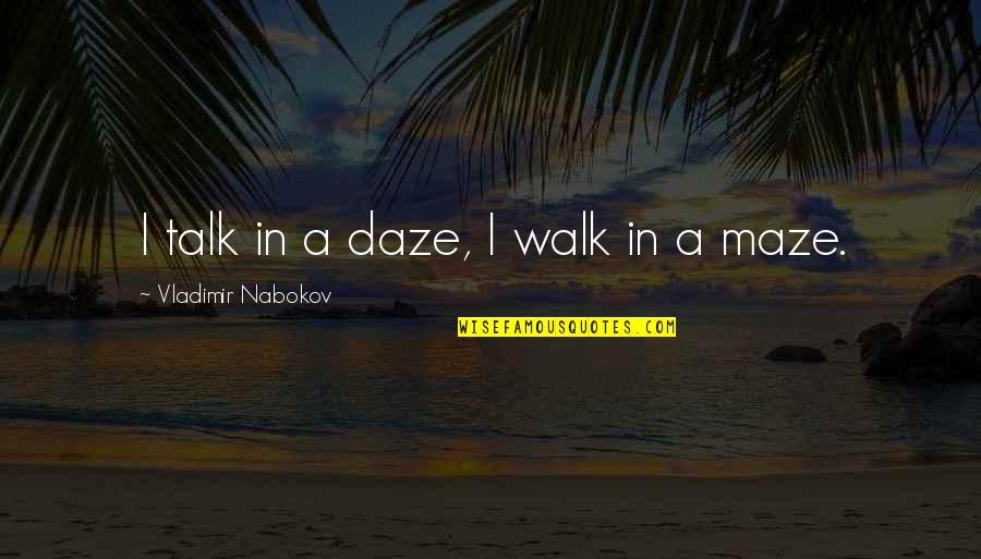 Nabokov Quotes By Vladimir Nabokov: I talk in a daze, I walk in