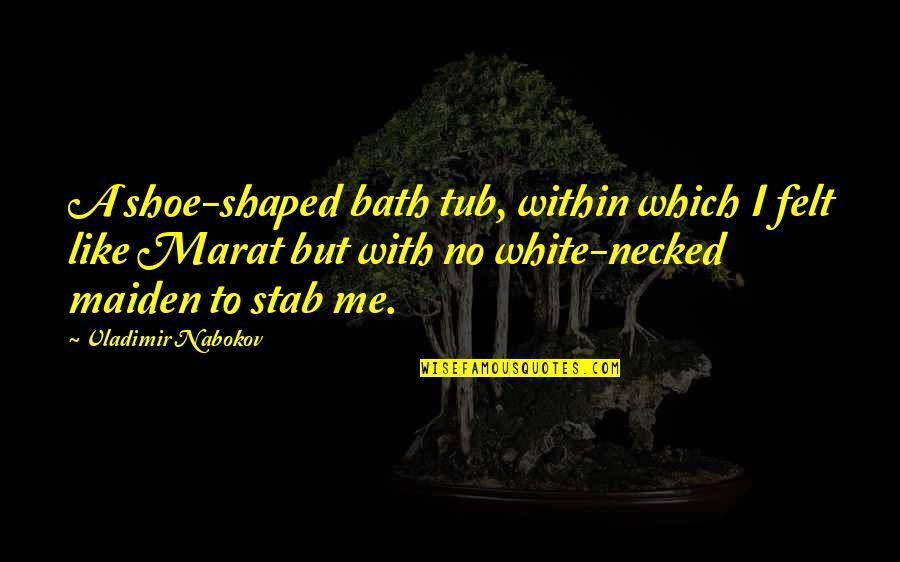 Nabokov Quotes By Vladimir Nabokov: A shoe-shaped bath tub, within which I felt