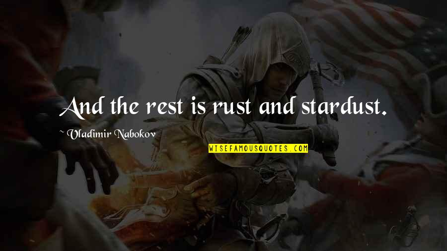 Nabokov Quotes By Vladimir Nabokov: And the rest is rust and stardust.