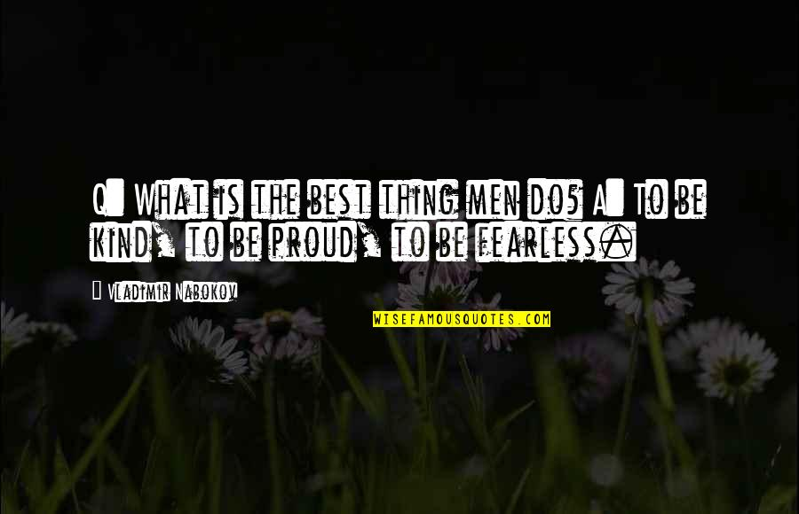 Nabokov Quotes By Vladimir Nabokov: Q: What is the best thing men do?