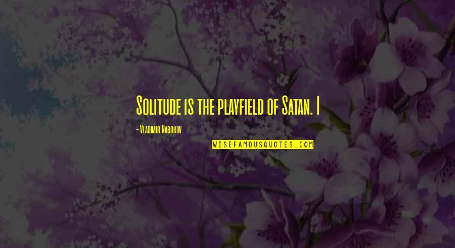 Nabokov Quotes By Vladimir Nabokov: Solitude is the playfield of Satan. I