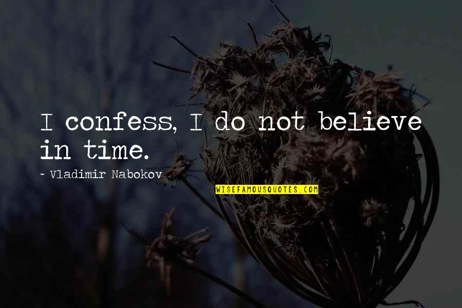 Nabokov Quotes By Vladimir Nabokov: I confess, I do not believe in time.