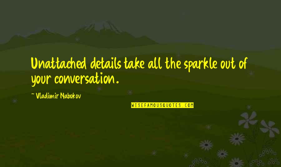 Nabokov Quotes By Vladimir Nabokov: Unattached details take all the sparkle out of