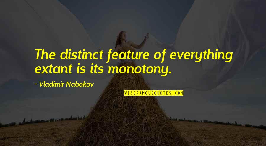Nabokov Quotes By Vladimir Nabokov: The distinct feature of everything extant is its