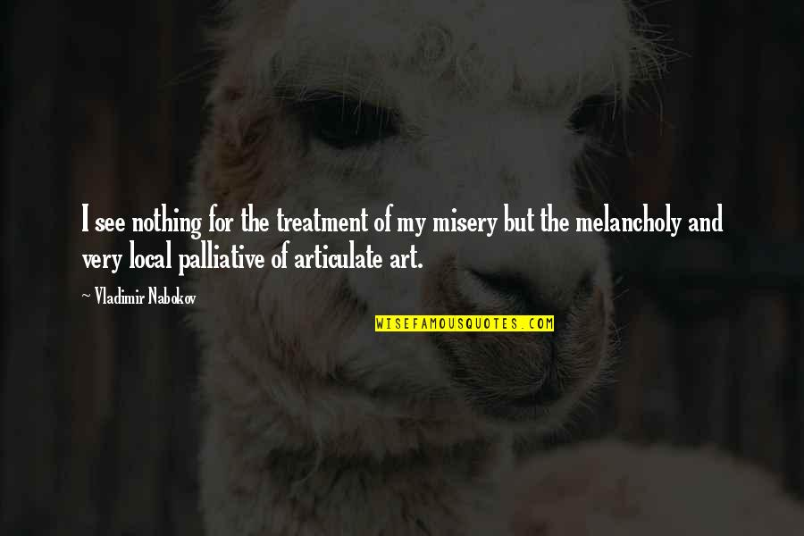 Nabokov Quotes By Vladimir Nabokov: I see nothing for the treatment of my