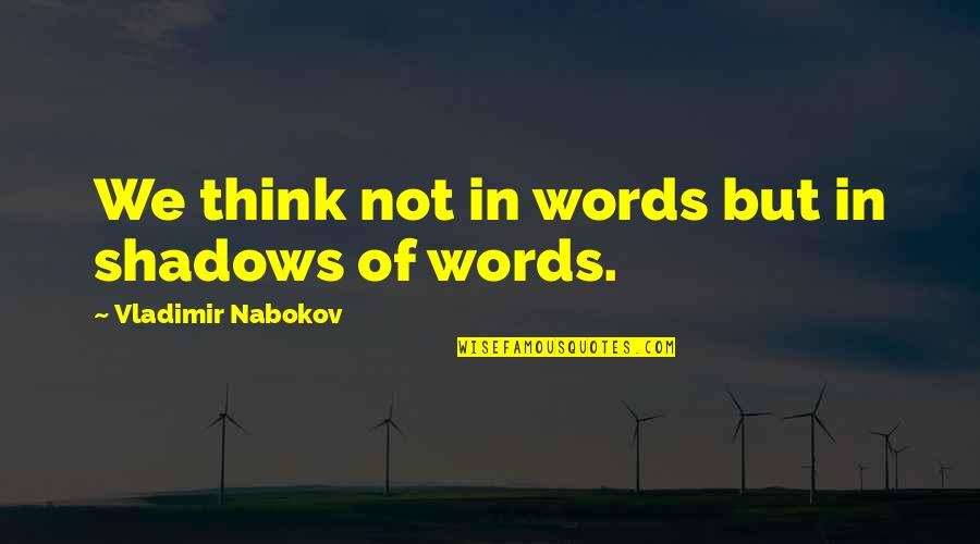 Nabokov Quotes By Vladimir Nabokov: We think not in words but in shadows