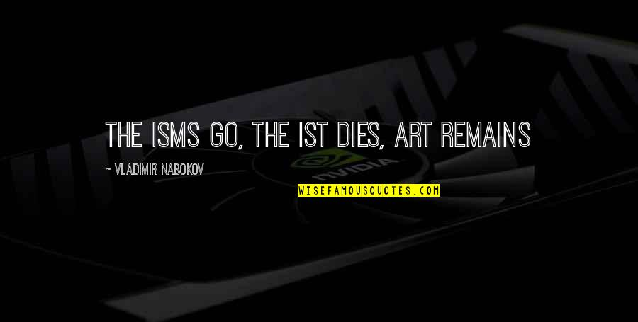 Nabokov Quotes By Vladimir Nabokov: The isms go, the ist dies, art remains