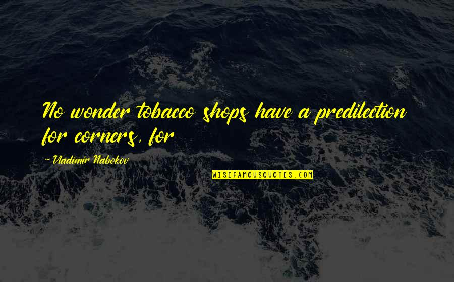 Nabokov Quotes By Vladimir Nabokov: No wonder tobacco shops have a predilection for