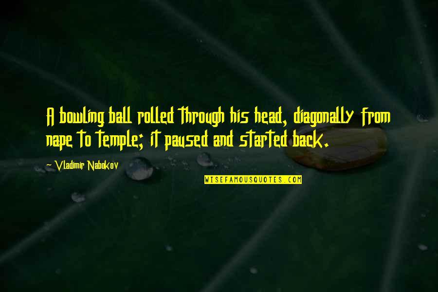 Nabokov Quotes By Vladimir Nabokov: A bowling ball rolled through his head, diagonally