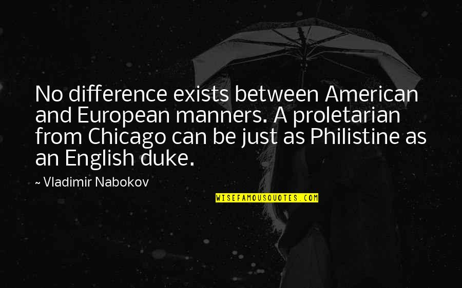 Nabokov Quotes By Vladimir Nabokov: No difference exists between American and European manners.