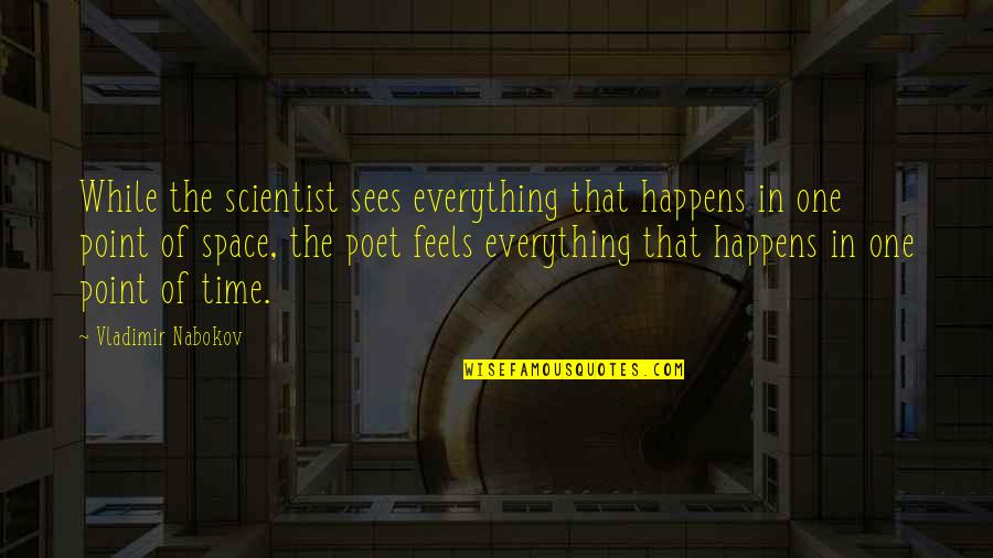 Nabokov Quotes By Vladimir Nabokov: While the scientist sees everything that happens in