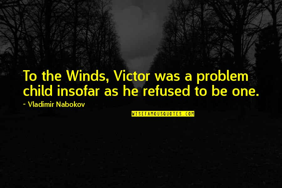 Nabokov Quotes By Vladimir Nabokov: To the Winds, Victor was a problem child