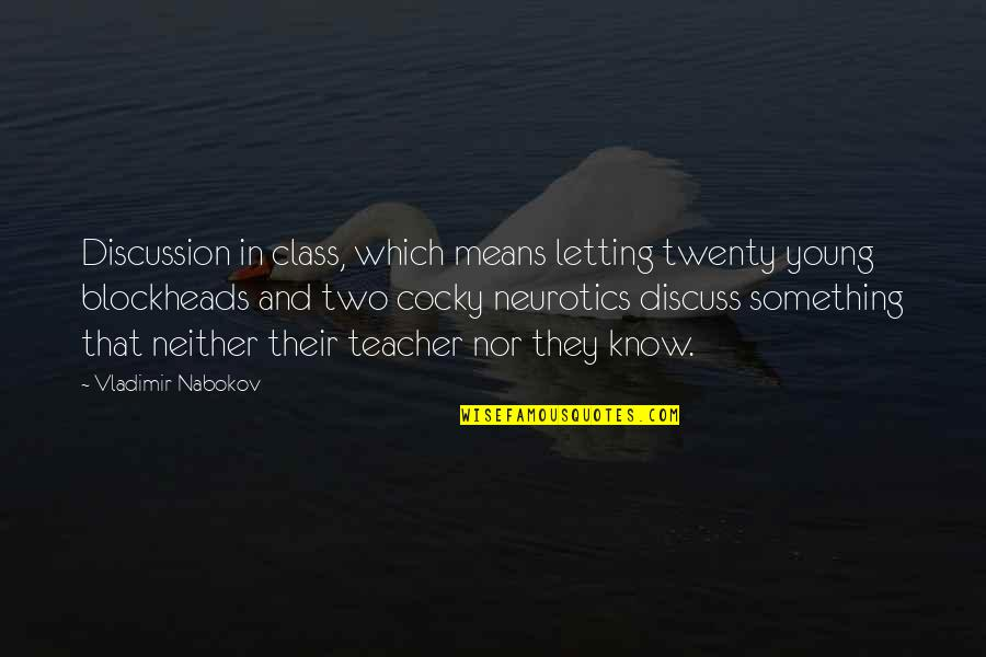 Nabokov Quotes By Vladimir Nabokov: Discussion in class, which means letting twenty young
