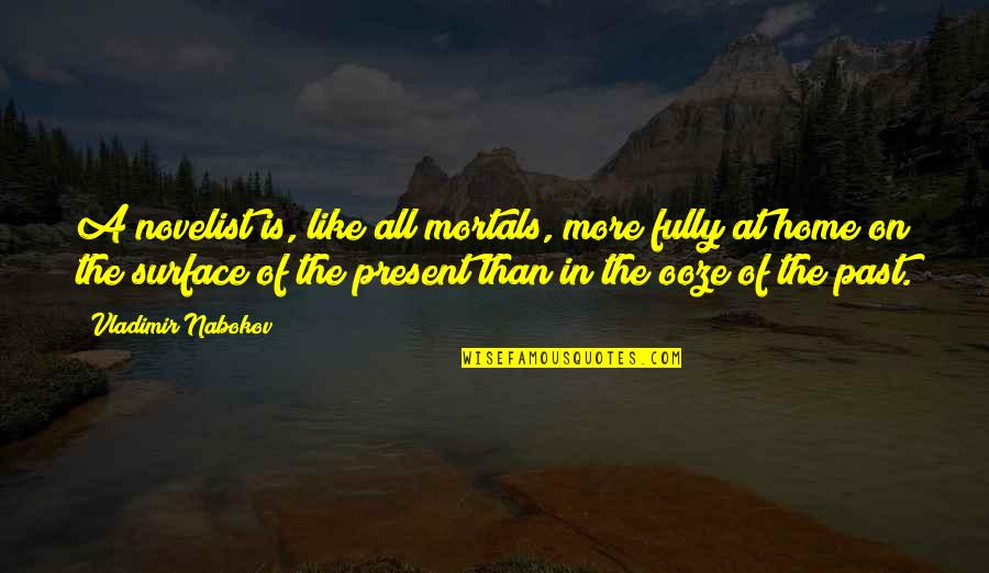 Nabokov Quotes By Vladimir Nabokov: A novelist is, like all mortals, more fully