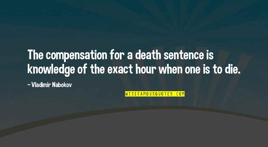Nabokov Quotes By Vladimir Nabokov: The compensation for a death sentence is knowledge