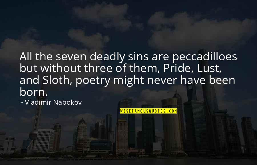 Nabokov Quotes By Vladimir Nabokov: All the seven deadly sins are peccadilloes but