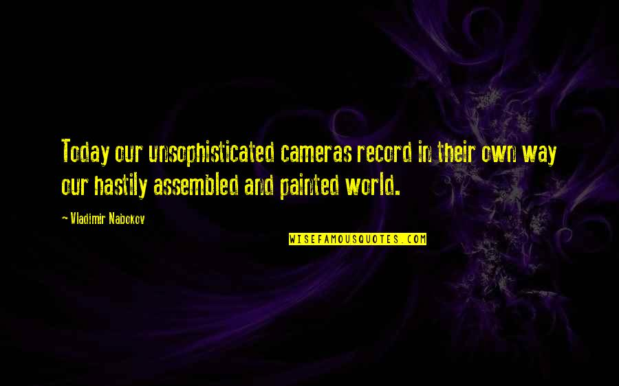 Nabokov Quotes By Vladimir Nabokov: Today our unsophisticated cameras record in their own