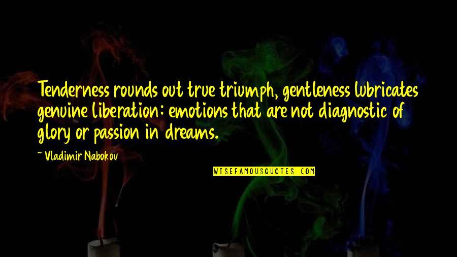 Nabokov Quotes By Vladimir Nabokov: Tenderness rounds out true triumph, gentleness lubricates genuine