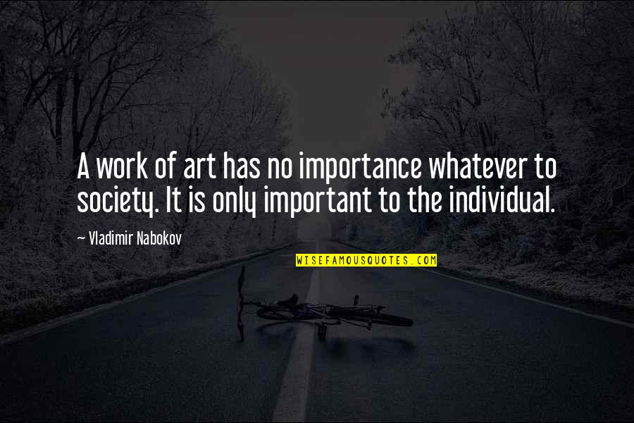 Nabokov Quotes By Vladimir Nabokov: A work of art has no importance whatever