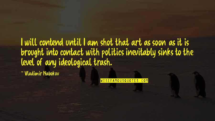 Nabokov Quotes By Vladimir Nabokov: I will contend until I am shot that