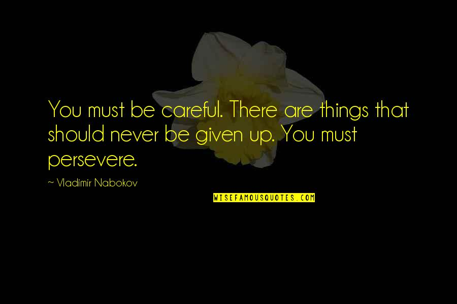 Nabokov Quotes By Vladimir Nabokov: You must be careful. There are things that