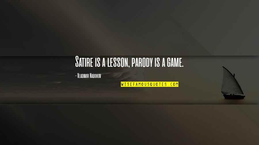 Nabokov Quotes By Vladimir Nabokov: Satire is a lesson, parody is a game.
