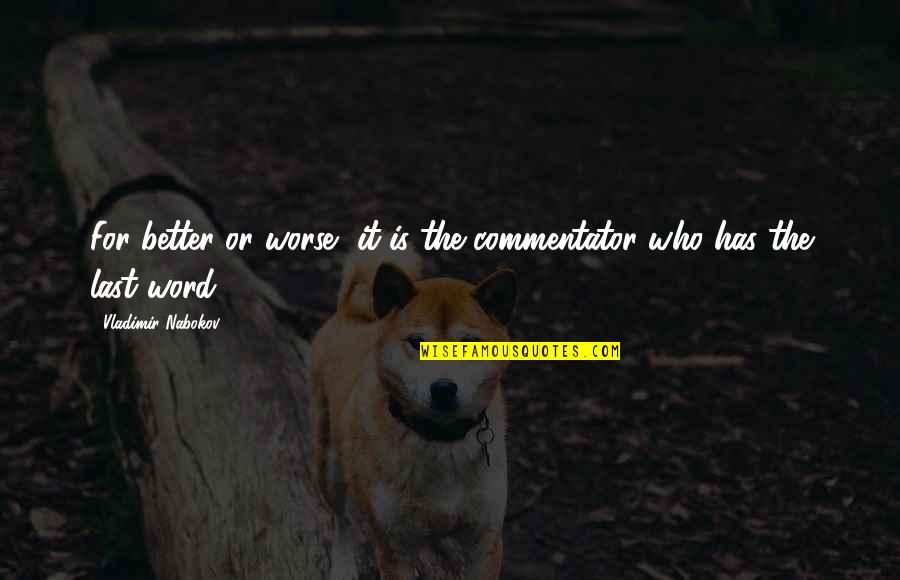 Nabokov Quotes By Vladimir Nabokov: For better or worse, it is the commentator