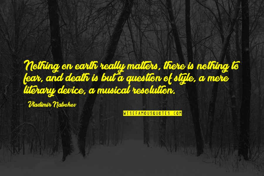 Nabokov Quotes By Vladimir Nabokov: Nothing on earth really matters, there is nothing