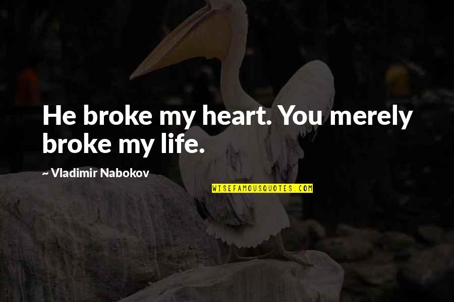 Nabokov Quotes By Vladimir Nabokov: He broke my heart. You merely broke my
