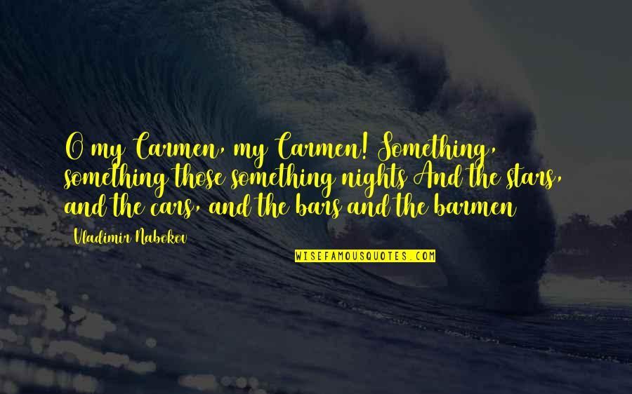Nabokov Quotes By Vladimir Nabokov: O my Carmen, my Carmen! Something, something those