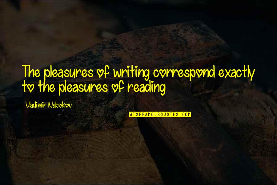 Nabokov Quotes By Vladimir Nabokov: The pleasures of writing correspond exactly to the