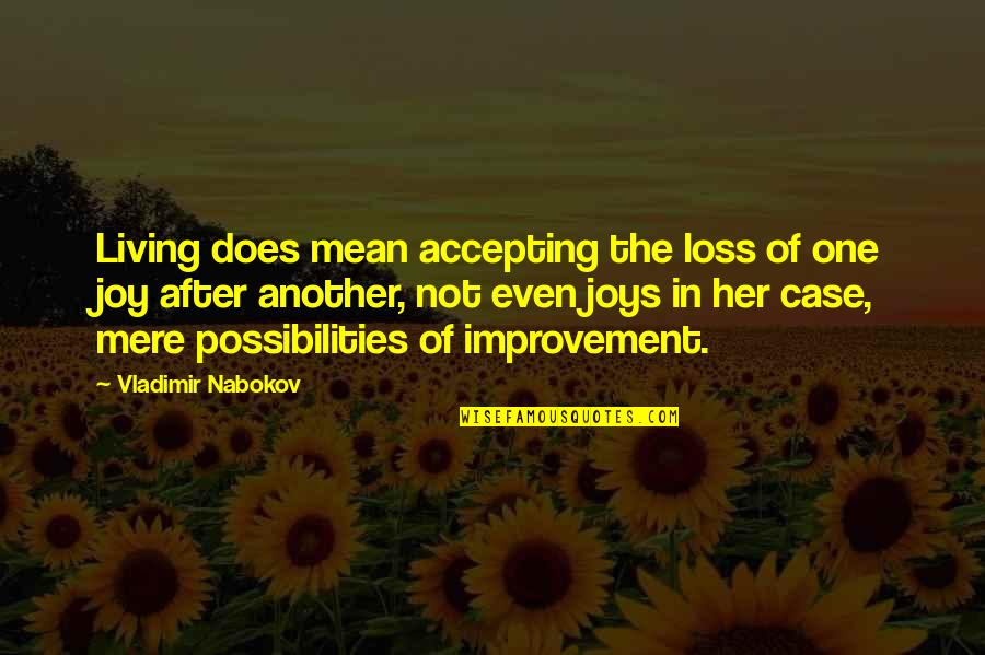 Nabokov Quotes By Vladimir Nabokov: Living does mean accepting the loss of one