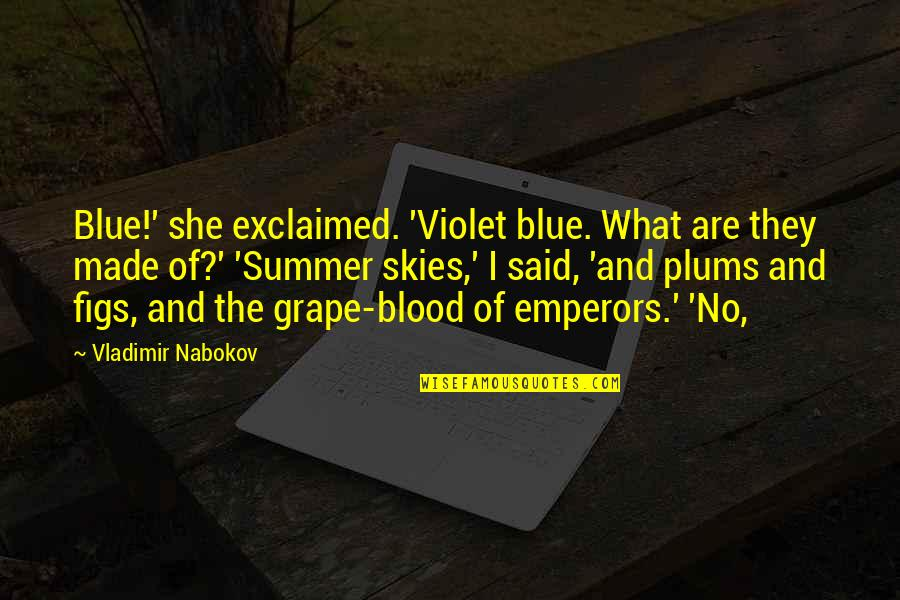 Nabokov Quotes By Vladimir Nabokov: Blue!' she exclaimed. 'Violet blue. What are they