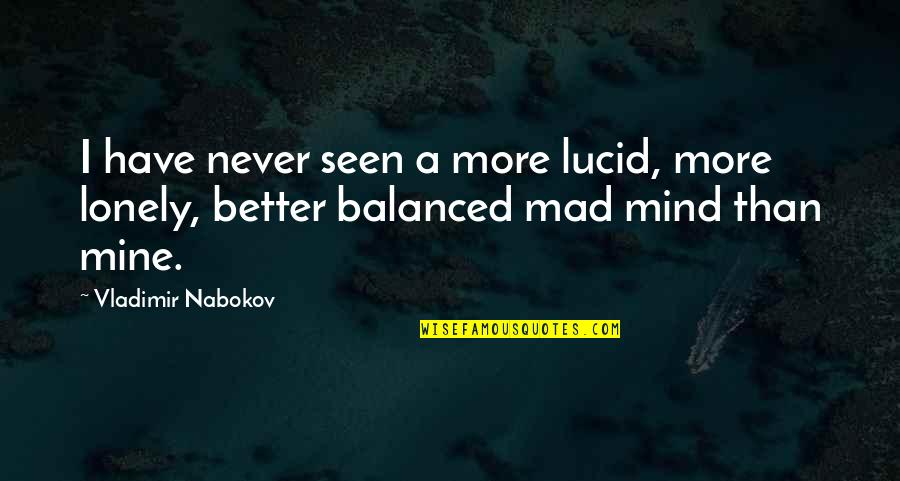 Nabokov Quotes By Vladimir Nabokov: I have never seen a more lucid, more