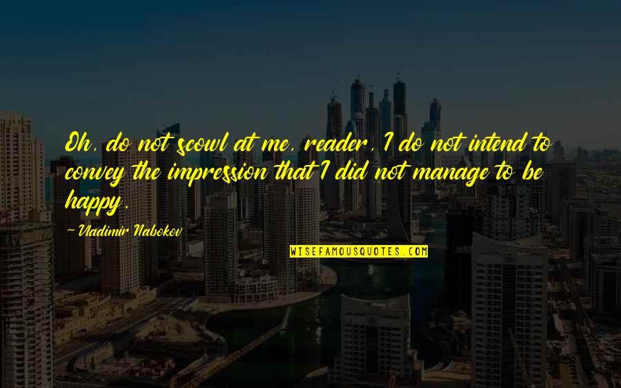 Nabokov Quotes By Vladimir Nabokov: Oh, do not scowl at me, reader, I
