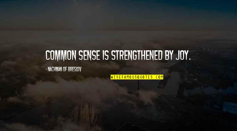 Nachman Of Breslov Quotes By Nachman Of Breslov: Common sense is strengthened by joy.