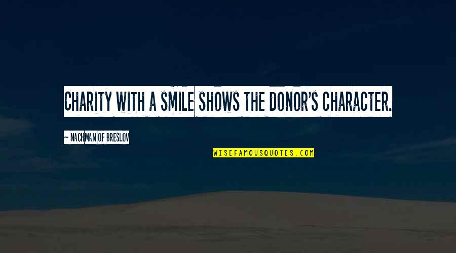 Nachman Of Breslov Quotes By Nachman Of Breslov: Charity with a smile shows the donor's character.
