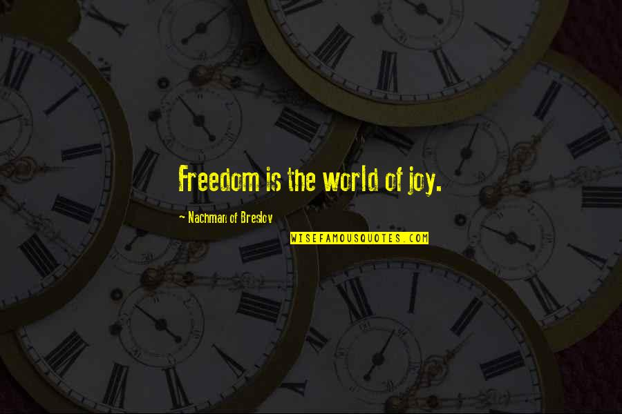 Nachman Of Breslov Quotes By Nachman Of Breslov: Freedom is the world of joy.