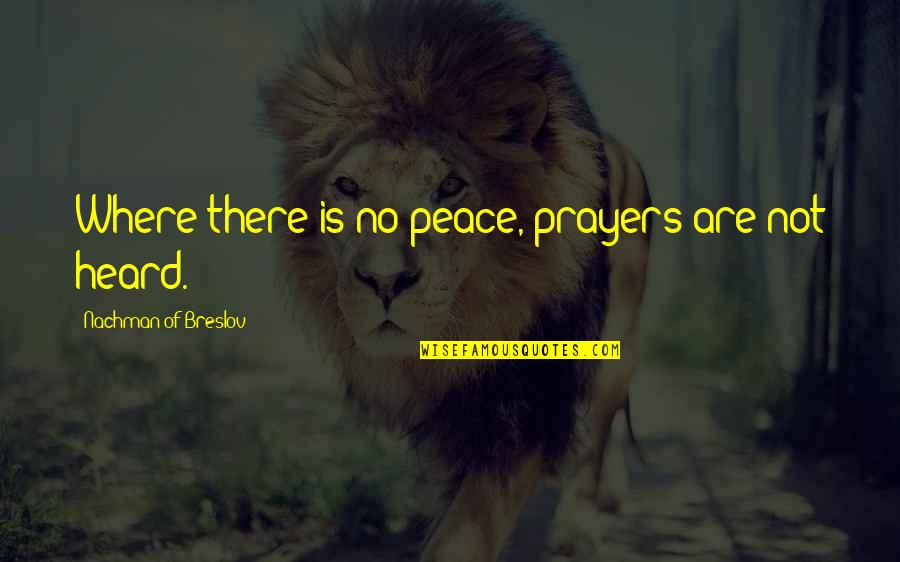Nachman Of Breslov Quotes By Nachman Of Breslov: Where there is no peace, prayers are not