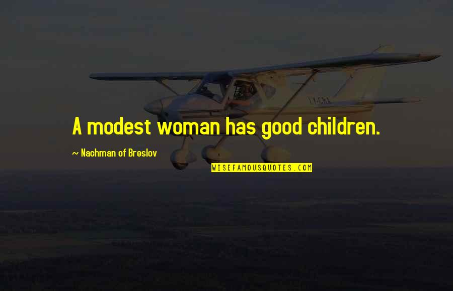 Nachman Of Breslov Quotes By Nachman Of Breslov: A modest woman has good children.