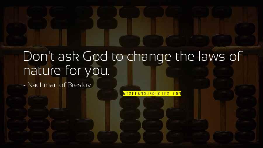 Nachman Of Breslov Quotes By Nachman Of Breslov: Don't ask God to change the laws of