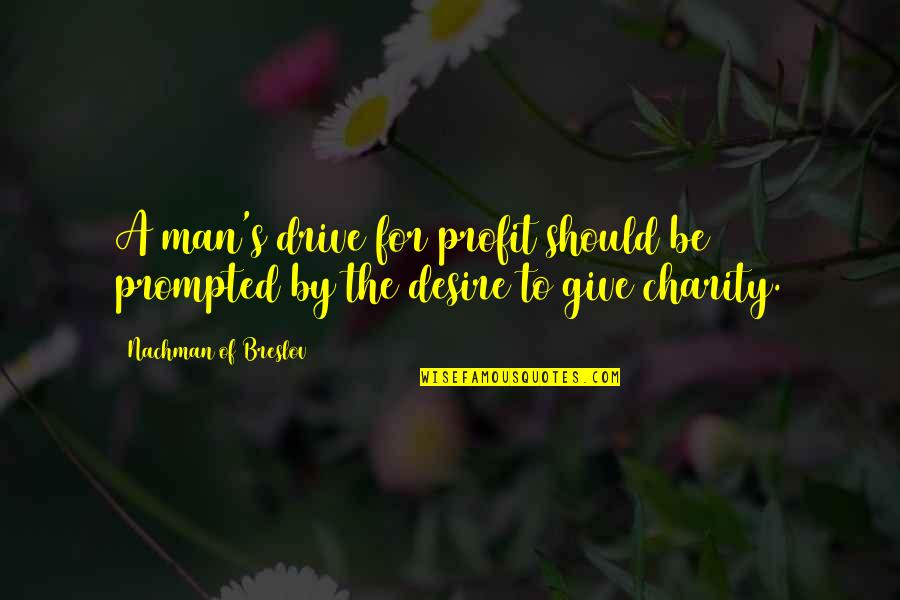 Nachman Of Breslov Quotes By Nachman Of Breslov: A man's drive for profit should be prompted