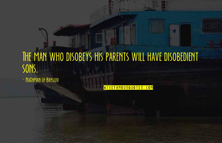 Nachman Of Breslov Quotes By Nachman Of Breslov: The man who disobeys his parents will have