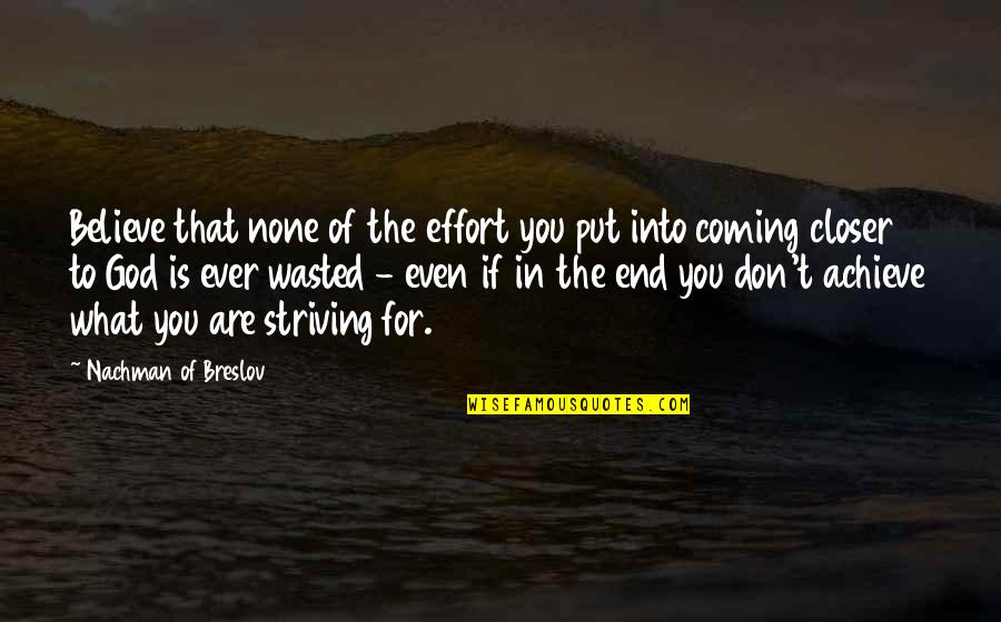 Nachman Of Breslov Quotes By Nachman Of Breslov: Believe that none of the effort you put