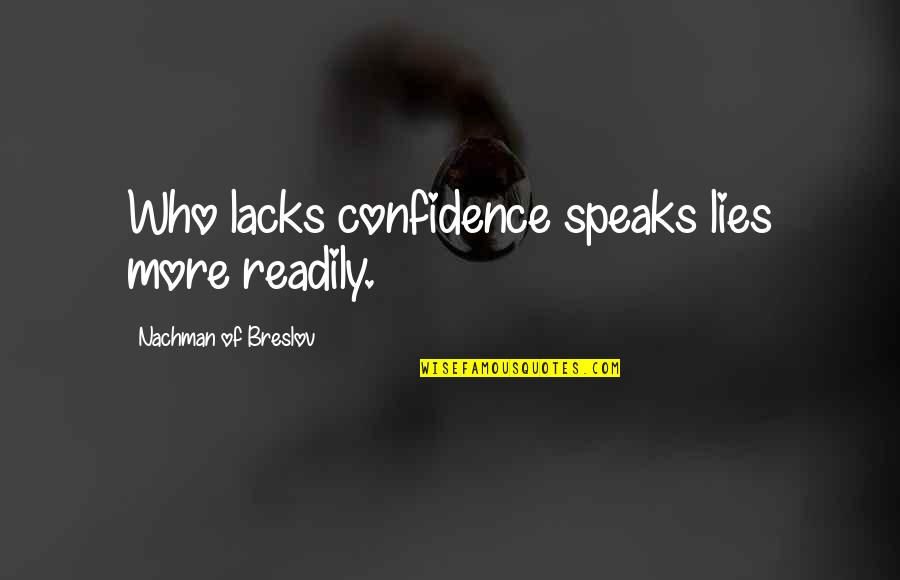 Nachman Of Breslov Quotes By Nachman Of Breslov: Who lacks confidence speaks lies more readily.