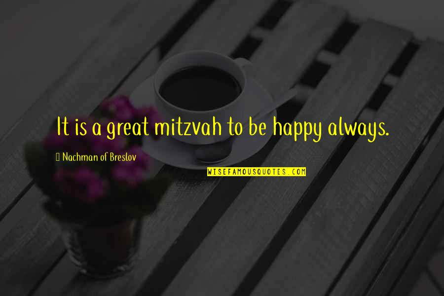 Nachman Of Breslov Quotes By Nachman Of Breslov: It is a great mitzvah to be happy