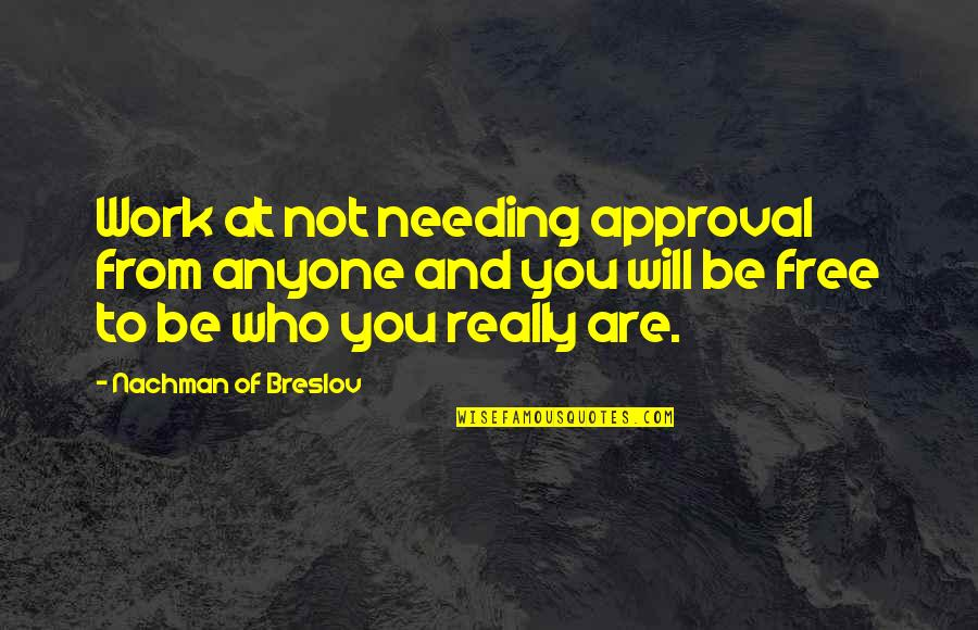 Nachman Of Breslov Quotes By Nachman Of Breslov: Work at not needing approval from anyone and
