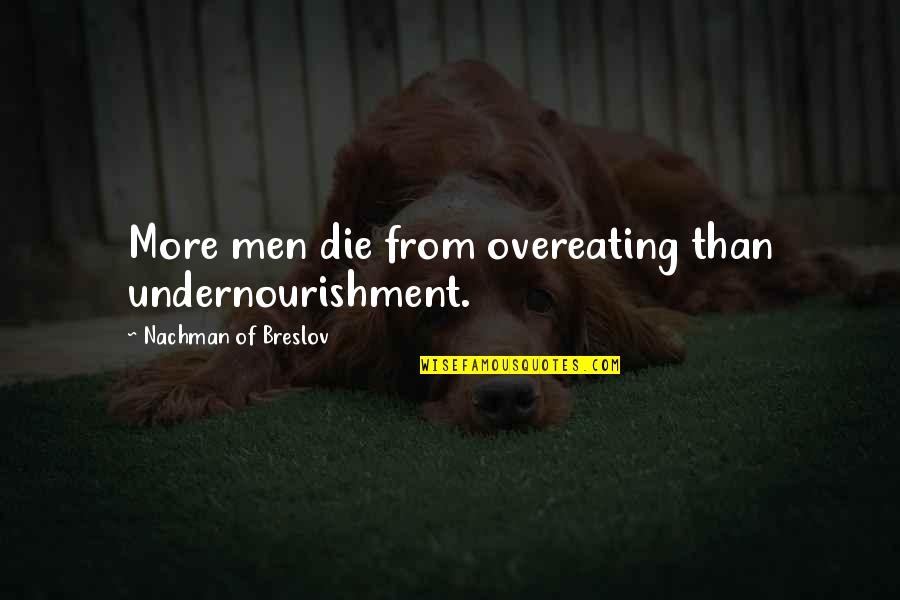 Nachman Of Breslov Quotes By Nachman Of Breslov: More men die from overeating than undernourishment.