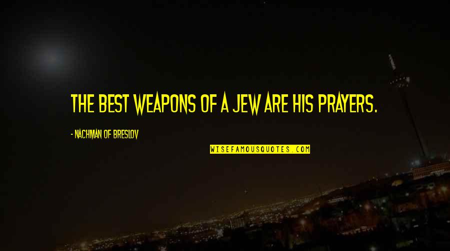 Nachman Of Breslov Quotes By Nachman Of Breslov: The best weapons of a Jew are his