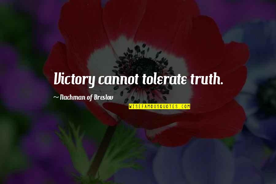 Nachman Of Breslov Quotes By Nachman Of Breslov: Victory cannot tolerate truth.